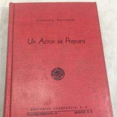Libros antiguos: UN ACTOR SE PREPARA. CONSTANTIN STANISLAVSKI. 1959 EDIT. CONSTANCIA MÉXICO. Lote 181451855