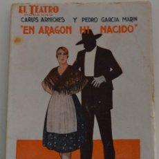 Libros antiguos: EL TEATRO MODERNO Nº 82 - EN ARAGON HI NACIDO - POR CARLOS ARNICHES Y PEDRO GARCIA MARIN. Lote 182477101