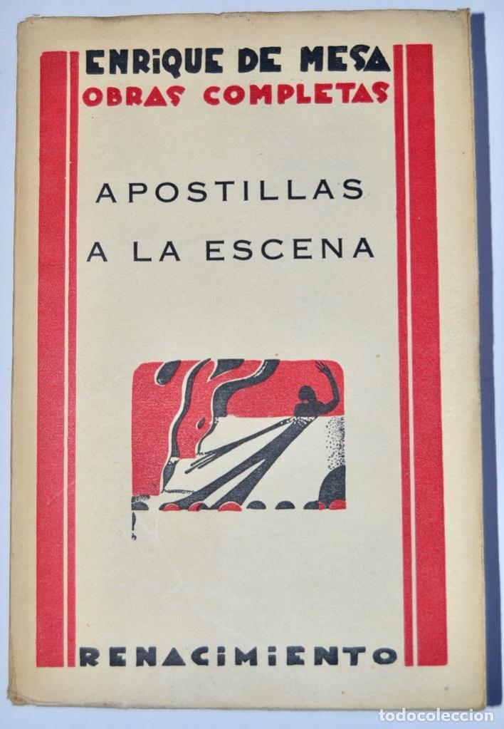 ENRIQUE DE MESA. OBRAS COMPLETAS. APOSTILLAS A LA ESCENA. RENACIMIENTO. 1º EDICIÓN. MADRID, 1929 (Libros antiguos (hasta 1936), raros y curiosos - Literatura - Teatro)