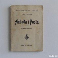 Libros antiguos: LIBRERIA GHOTICA. PERE CAVALLÉ. AUBADA I POSTA.BIBLIOTECA FOC NOU 1906. PRIMERA EDICIÓN.. Lote 187459673