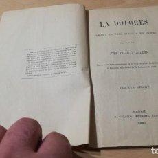 Libros antiguos: LA DOLORES - JOSE FELIU Y CODINA - 1892 R VELASCO IMPRESOR MADRID -DRAMA EN TRES ACTOS VERSO - . Lote 189917157