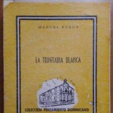 Libros antiguos: MANUEL RUEDA. LA TRINITARIA BLANCA. LITERATURA DOMINICANA, HISPANOAMERICANA. TEATRO. 1957. AUTÓGRAFO. Lote 191502918