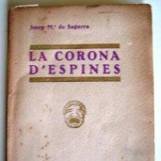 Libros antiguos: LA CORONA D'ESPINES- JOSEP M°DE SEGARRA, CATALUNYA TEATRAL, (LLIBRERIA MILLÀ) 1932. Lote 192751391