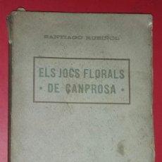 Libros antiguos: ELS JOCS FLORALS DE CANPROSA. SANTIAGO RUSIÑOL. TERCERA EDICIÓ. ANTONI LÓPEZ, EDITOR. Lote 192820738