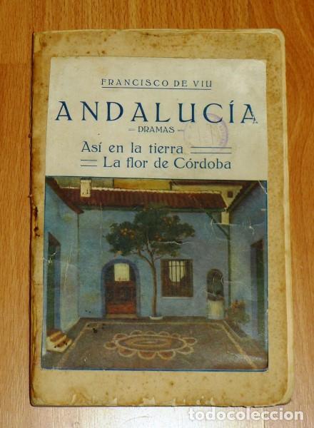 VILI, FRANCISCO DE. ANDALUCÍA. DRAMAS : ASÍ EN LA TIERRA ; LA FLOR DE CÓRDOBA. - 1923 (Libros antiguos (hasta 1936), raros y curiosos - Literatura - Teatro)