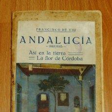 Libros antiguos: VILI, FRANCISCO DE. ANDALUCÍA. DRAMAS : ASÍ EN LA TIERRA ; LA FLOR DE CÓRDOBA. - 1923 . Lote 194120207