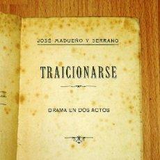 Libros antiguos: MADUEÑO Y SERRANO, JOSÉ. TRAICIONARSE : DRAMA EN DOS ACTOS. - CÓRDOBA : IMPRENTA ANDALUCÍA, 1920. Lote 194391650