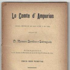 Libros antiguos: LO COMTE D'AMPURIES. RAMON BORDAS Y ESTRAGUÉS. TEATRO ROMEA. BARCELONA- 1897. Lote 194719225