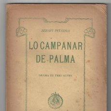 Libros antiguos: LO CAMPANAR DE PALMA. DRAMA EN TRES ACTES. SERAFI PITARRA. TEATRE CATALÀ. BARCELONA- 1912. Lote 194721145