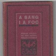 Libros antiguos: A SANG I A FOC. EPISODI DRAMÁTIC. MANUEL FOLCH I TORRES. BARCELONA- 1915. Lote 194722287