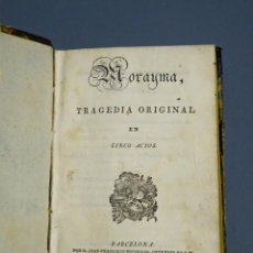 Libros antiguos: MORAYMA TRAGEDIA ORIGINAL EN CINCO ACTOS-EDIPO TRAGEDIA ORIGINAL EN CINCO ACTOS-BARCELONA 1829-1830. Lote 195410610