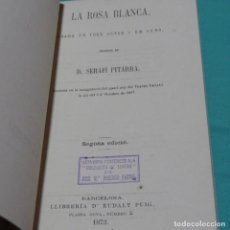 Libros antiguos: LA ROSA BLANCA.SERAFI PITARRA.1873. Lote 198834102