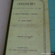 Libros antiguos: DORM!! NARCIS CAMPMANY Y PAHISSA.JOAN RIUS.1876. Lote 198835396