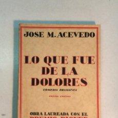 Libros antiguos: JOSÉ M. ACEVEDO: LO QUE FUE DE LA DOLORES (1933). Lote 210427352