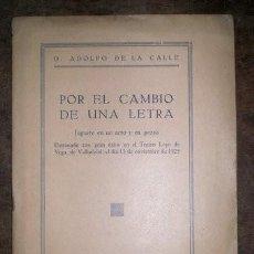 Libros antiguos: CALLE, ADOLFO DE LA: POR EL CAMBIO DE UNA LETRA. 1925 - PRIMERA EDICIÓN. Lote 49040428