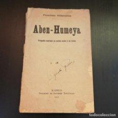 Libros antiguos: ABEN-HUMEYA DE FRANCISCO VILLAESPESA - 1915 - TRAGEDIA MORISCA EN 4 ACTOS. Lote 213503890