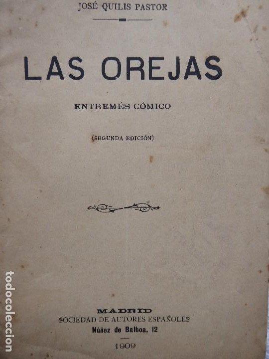 PR-2132.LAS OREJAS. ENTREMÉS CÓMICO.JOSÉ QUILIS PASTOR. SDAD. DE AUTORES ESPAÑOLES. MADRID. AÑO 1909 (Libros antiguos (hasta 1936), raros y curiosos - Literatura - Teatro)