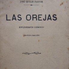 Libros antiguos: LAS OREJAS. ENTREMÉS CÓMICO. JOSÉ QUILIS PASTOR. SDAD. DE AUTORES ESPAÑOLES. MADRID. AÑO 1909. Lote 213750755