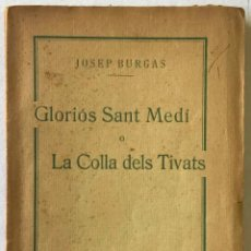 Libros antiguos: GLORIÓS SANT MEDÍ O LA COLLA DELS TIVATS. SAINET EN UN ACTE I DOS QUADRES. - BURGAS, JOSEP.. Lote 123168652