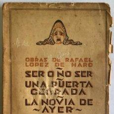Libros antiguos: SER O NO SER. UNA PUERTA CERRADA. LA NOVIA DE AYER. - LOPEZ DE HARO, RAFAEL.. Lote 123209786
