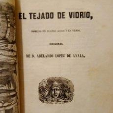 Libros antiguos: EL TEJADO DE VIDRIO DE D.ABELARDO LÓPEZ DE AYALA COMEDIA EN CUATRO ACTOSYVERSO 1857. Lote 224414940