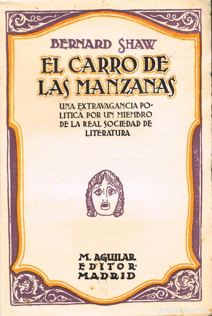 BERNARD SHAW, EL CARRO DE LAS MANZANAS (Libros antiguos (hasta 1936), raros y curiosos - Literatura - Teatro)