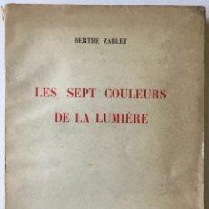 Libros antiguos: LES SEPT COULEURS DE LA LUMIÈRE. - ZABLET, BERTHE.. Lote 228107420