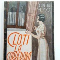 Libros antiguos: CLOTI LA CORREDORA - JACINTO CAPELLA Y JOSE DE LUCIO - LA FARSA Nº 413 - MADRID 1935. Lote 230271860