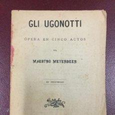Libros antiguos: GLI UGONOTTI - OPERA - MAESTRO MEYERBEER - 16P. 16X11. Lote 230338610