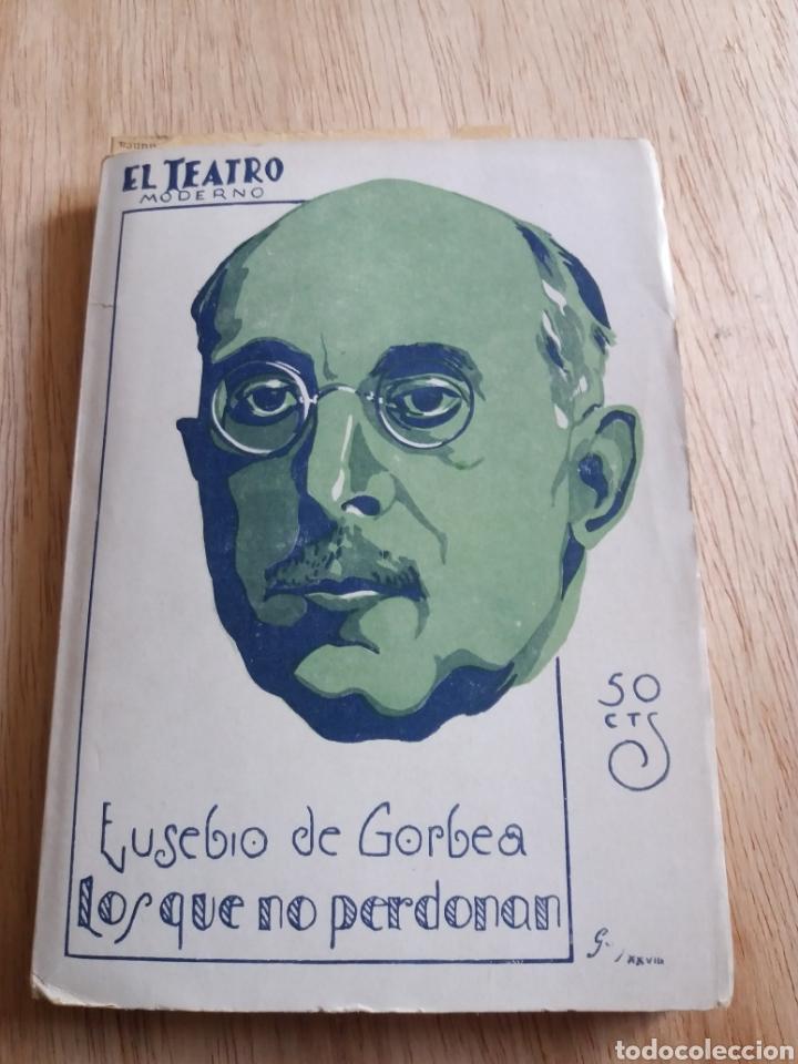 EL TEATRO MODERNO - EUSEBIO DE GORBEA - LOS QUE NO PERDONAN 165 (Libros antiguos (hasta 1936), raros y curiosos - Literatura - Teatro)