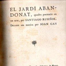 Libros antiguos: SANTIAGO RUSIÑOL . EL JARDÍ ABANDONAT (L' AVENÇ, 1900) CATALÀ - AMB PARTITURES DE JOAN GAY. Lote 242938765