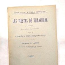 Libros antiguos: LAS FIESTAS DE VILLAZURDA ZARZUELA AÑO 1909 DE JOAQUIN SALVADOR CASANOVAS MUSICA LLOPIS. Lote 244827100