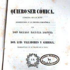 Libros antiguos: CARLOS GARCÍA DONCEL / LUIS VALLADARES Y GARRIGA : QUIERO SER CÓMICA (IMPRENTA NACIONAL, 1844). Lote 253968465