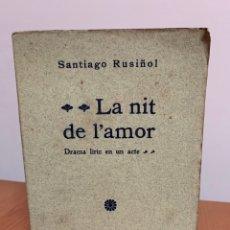 Libri antichi: LA NIT DE L'AMOR. POR SANTIAGO RUSIÑOL. TIPOGRAFÍA L'AVENÇ. BARCELONA. 1905.. Lote 254146635