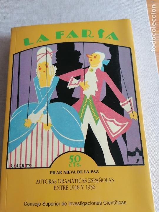 LA FARSA, AUTORAS DRAMÁTICAS ESPAÑOLAS ENTRE 1918 Y 1936 PILAR NIEVA DE LA PAZ, ED. CSIC 1993 403PP (Libros antiguos (hasta 1936), raros y curiosos - Literatura - Teatro)