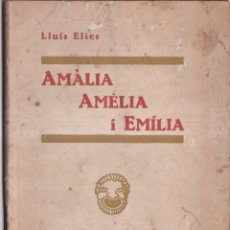 Libros antiguos: AMALIA, AMELIA, EMILIA - LLUIS ELIES - CATALUNYA TEATRAL 1935. Lote 259773315