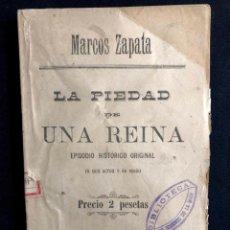 Libros antiguos: MARCOS ZAPATA. LA PIEDAD DE UNA REINA. EPISODIO HISTÓRICO ORIGINAL EN DOS ACTOS Y EN VERSO. 1887.. Lote 260268985