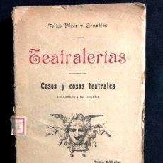 Libros antiguos: TEATRALERÍAS. FELIPE PÉREZ Y GONZÁLEZ. CASOS Y COSAS TEATRALES DE ANTAÑO Y HOGAÑO. MADRID. 1904.. Lote 260269200
