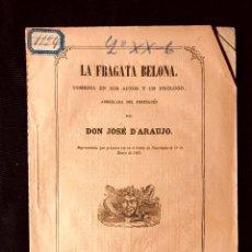 Libros antiguos: LA FRAGATA BELONA, COMEDIA EN DOS ACTOS (…) POR DON JOSÉ D'ARAUJO. MADRID. 1862.. Lote 260269975