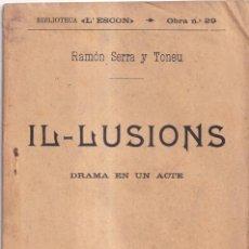 Libros antiguos: IL·LUSIONS - DRAMA EN UN ACTE - RAMÓN SERRA I TONEU - L'ESCON 1909. Lote 260866405