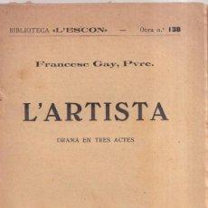 Libros antiguos: L'ARTISTA - DRAMA EN TRES ACTES - FRANCESC GAY, PVRE - BIBLOTECA L'ESCON Nº138. Lote 261240545