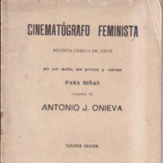 Libros antiguos: CINEMATÓGRAFO FEMINISTA - UN ACTO PROSA Y VERSO - ANTONIO J. ONIEVA - 1925. Lote 262883005