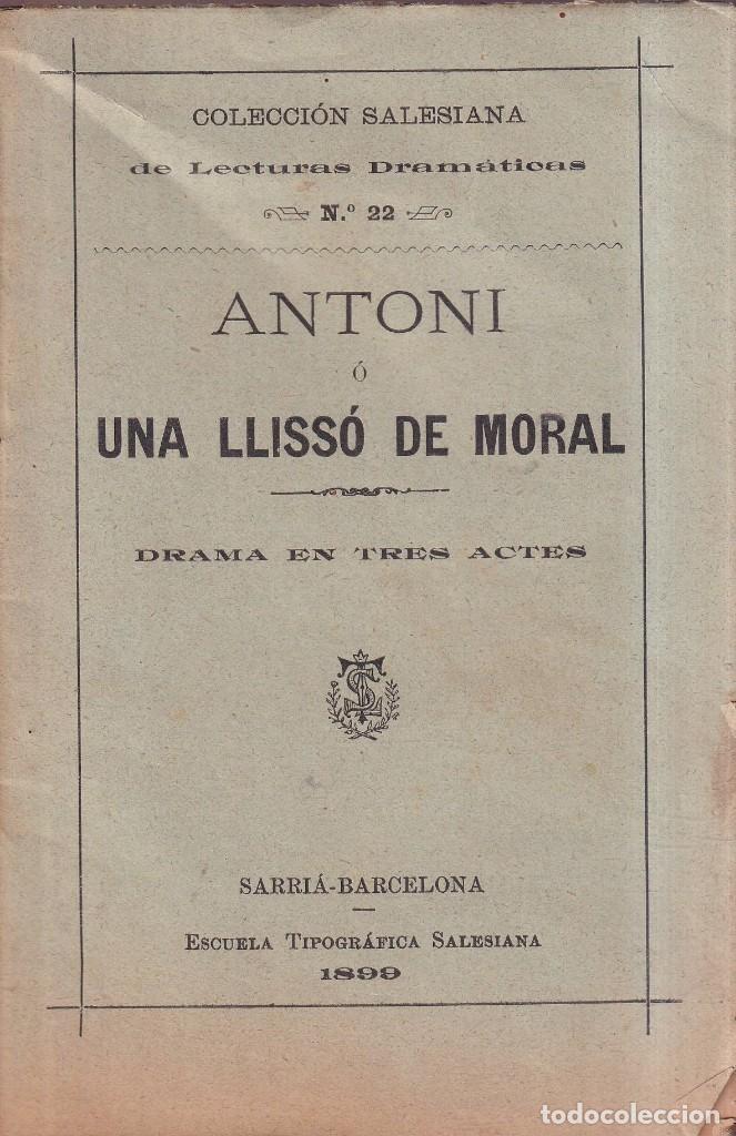ANTONI O UNA LLISÓ DE MORAL - COLECCIÓN SALESIANA, 1899 SARRÌA BARCELONA (Libros antiguos (hasta 1936), raros y curiosos - Literatura - Teatro)