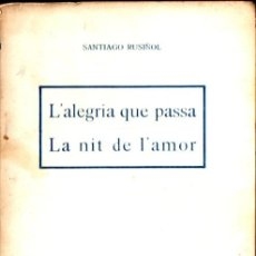 Libros antiguos: SANTIAGO RUSIÑOL . L'ALEGRIA QUE PASSA / LA NIT DE L'AMOR (BONAVÍA, C. 1901) TEATRE CATALÀ. Lote 268800289