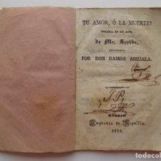 Libros antiguos: LIBRERIA GHOTICA. TU AMOR, O LA MUERTE! COMEDIA DE MR. SCRIBE.TRADUCIDA POR RAMON ARRIALA. 1836. Lote 269329198