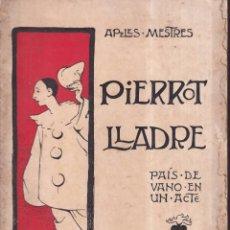 Libros antiguos: PIERROT LLADRE, PAÍS DE VANO EN UN ACTE - APELES MESTRES - ED. ANTONI LOPEZ, CIRCA. 1920. Lote 269771618