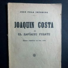 Libros antiguos: JOAQUIN COSTA O EL ESPÍRITU FUERTE / JOSÉ FOLA IGÚRBIDE / MADRID 1916 / GRAUS / HUESCA. Lote 270350813