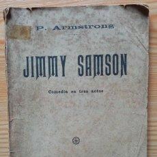 Libros antiguos: JIMMY SAMSON COMEDIA EN TRES ACTOS TEATRO P. ARMSTRONG SOCIEDAD DE AUTORES ESPAÑOLES 1916. Lote 270919348