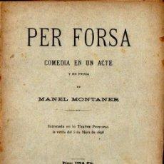 Libros antiguos: MANEL MONTANER : PER FORSA (PUIGVENTÓS, 1898) TEATRE CATALÀ - AUTÓGRAFO. Lote 278455423