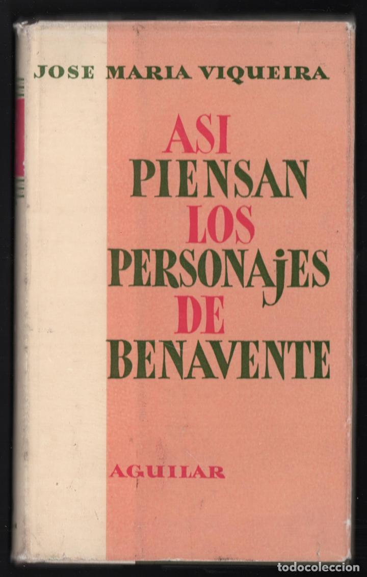 JOSÉ MARÍA VIQUEIRA ASÍ PIENSAN LOS PERSONAJES DE JACINTO BENAVENTE ED AGUILAR 1958 1ª EDICIÓN (Libros antiguos (hasta 1936), raros y curiosos - Literatura - Teatro)